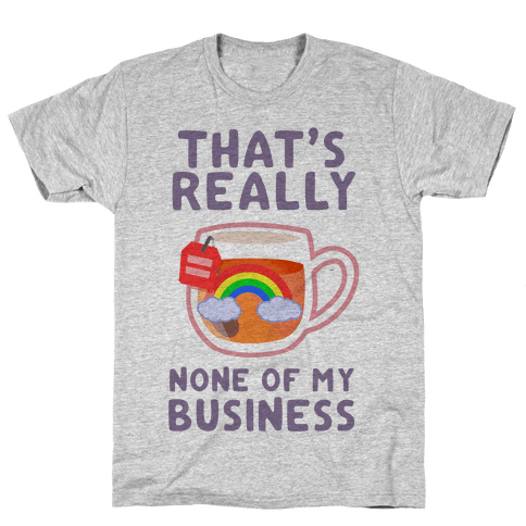 That's Really None of My Business Mens T-Shirt