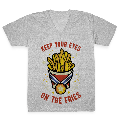 Keep Your Eyes On The Fries V-Neck Tee Shirt