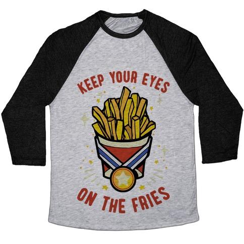 Keep Your Eyes On The Fries Baseball Tee