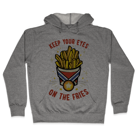 Keep Your Eyes On The Fries Hooded Sweatshirt