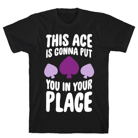 This Ace Is Gonna Put You In Your Place T-Shirt