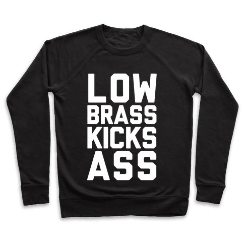 Funny Workout T Shirts · Low Brass Kicks Ass Pullover 528bf99e4