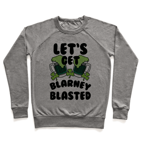 Let's Get Blarney Blasted Pullover