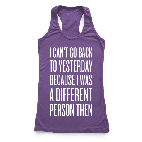 I Can't Go Back To Yesterday Racerback Tank Top