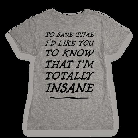 Totally Insane Womens T-Shirt