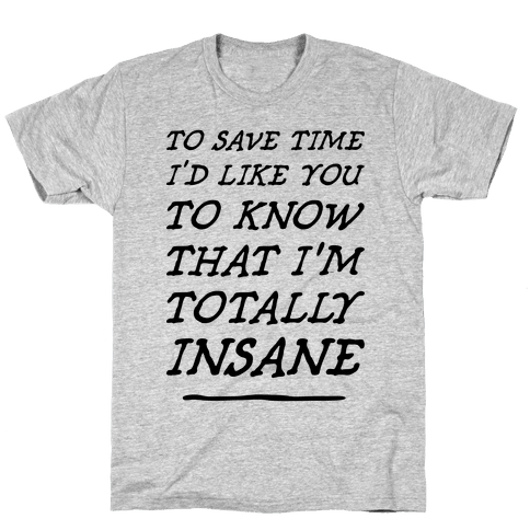 Totally Insane Mens T-Shirt