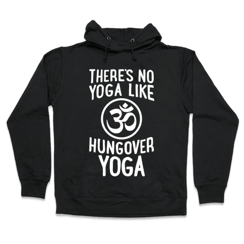 There's No Yoga Like Hungover Yoga Hooded Sweatshirt
