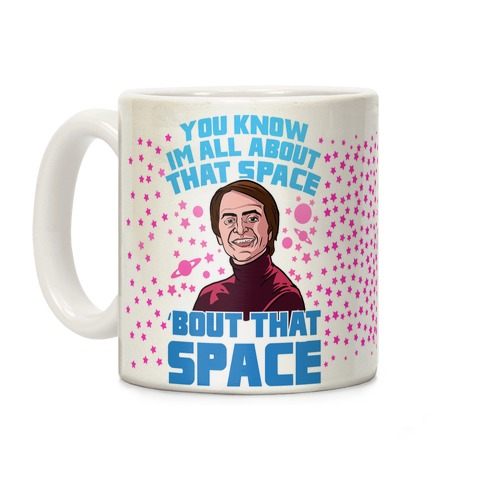 You Know I'm All About That Space 'Bout That Space - Sagan Coffee Mug