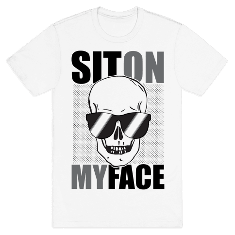 Sit On My Face Mens T-Shirt
