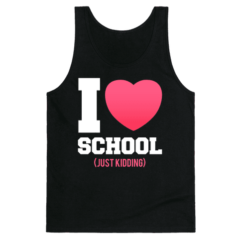 I Love School (Just Kidding) Tank Top