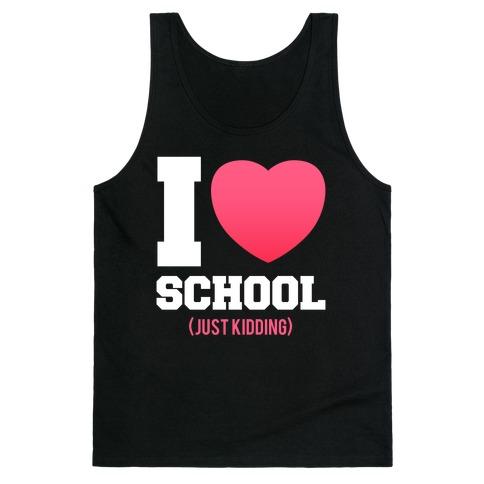 I Love School (Just Kidding) Tank Top
