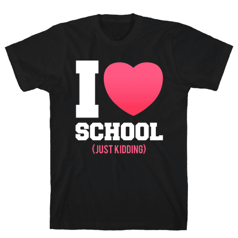 I Love School (Just Kidding) Mens T-Shirt