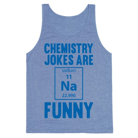 Chemistry Jokes Are Sodium Funny Tank Top