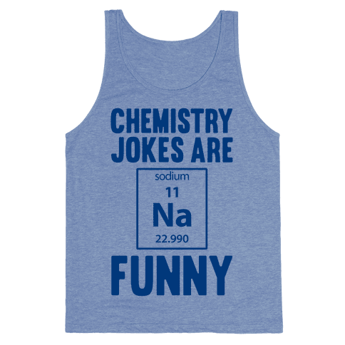 Chemistry Jokes Are Sodium Funny Tank Top