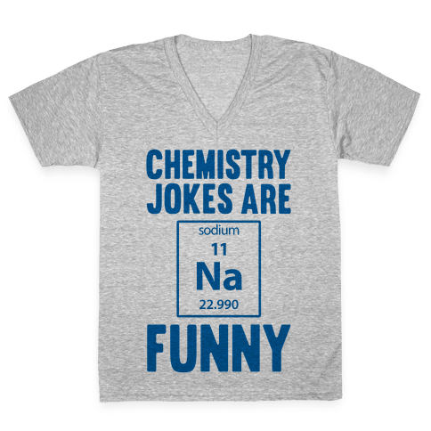 Chemistry Jokes Are Sodium Funny V-Neck Tee Shirt