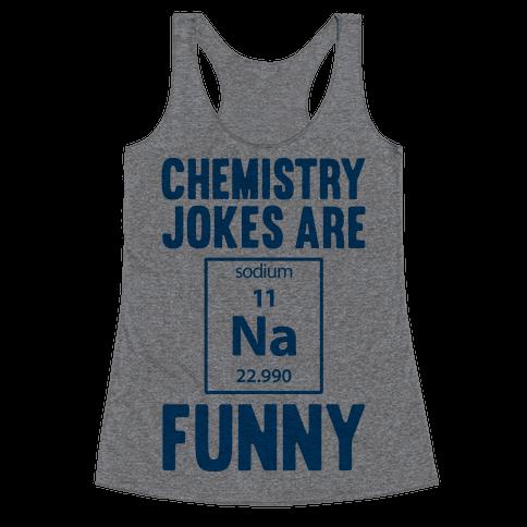 Chemistry Jokes Are Sodium Funny Racerback Tank Top