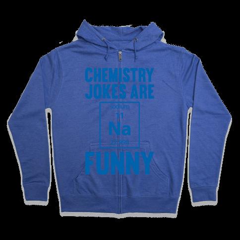 Chemistry Jokes Are Sodium Funny Zip Hoodie