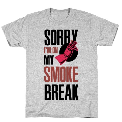 Sorry I'm On My Smoke Break T-Shirt