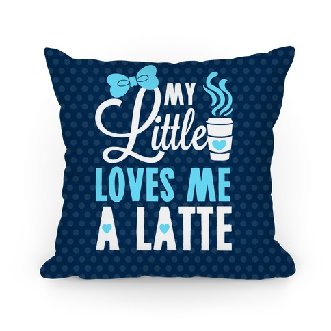 My Little Loves Me A Latte Pillow