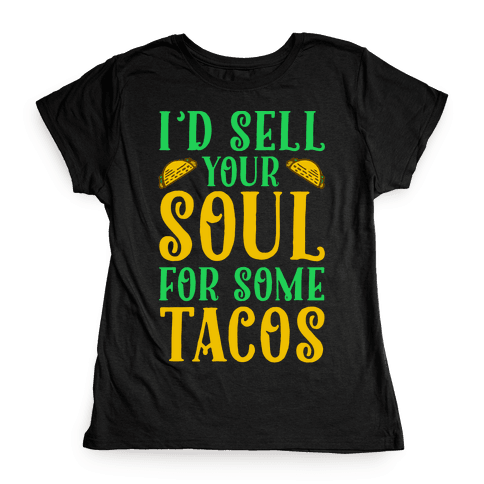 I'd Sell Your Soul for Some Tacos Womens T-Shirt