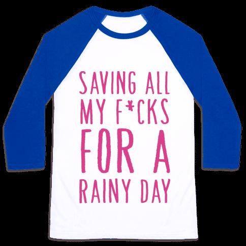 Saving All My F*cks For A Rainy Day Baseball Tee