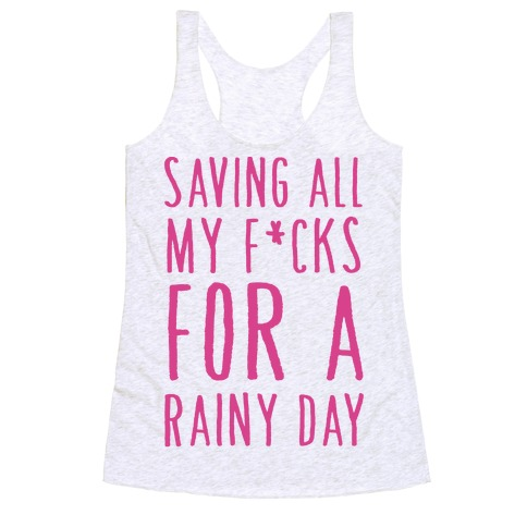Saving All My F*cks For A Rainy Day Racerback Tank Top