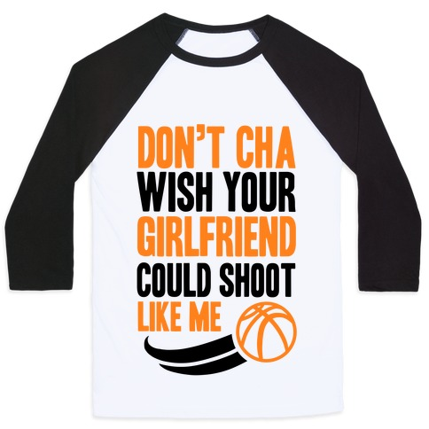 Don't Cha Wish Your Girlfriend Could Shoot Like Me Baseball Tee