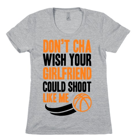 Don't Cha Wish Your Girlfriend Could Shoot Like Me Womens T-Shirt