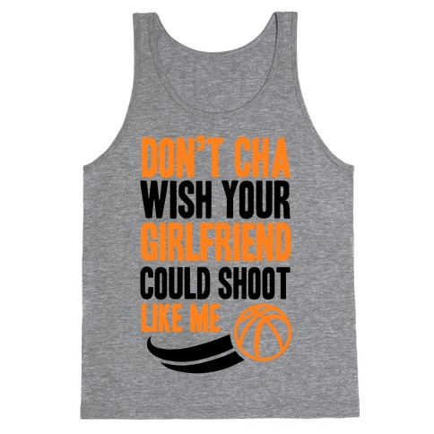 Don't Cha Wish Your Girlfriend Could Shoot Like Me Tank Top