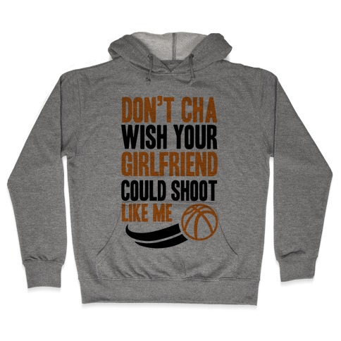 Don't Cha Wish Your Girlfriend Could Shoot Like Me Hooded Sweatshirt