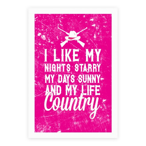 I Like My Nights Starry My Days Sunny and My Life Country Poster