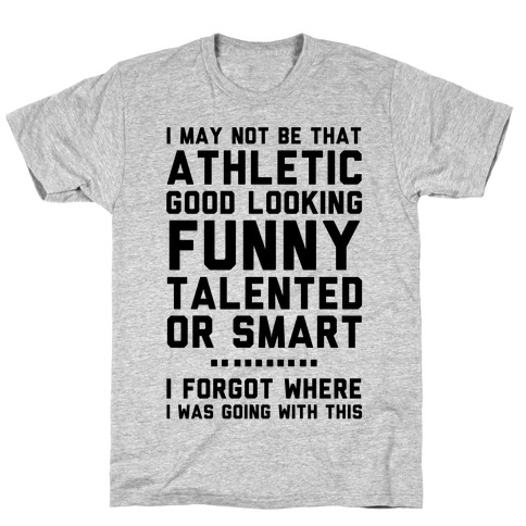 I May Not Be Athletic Mens T-Shirt