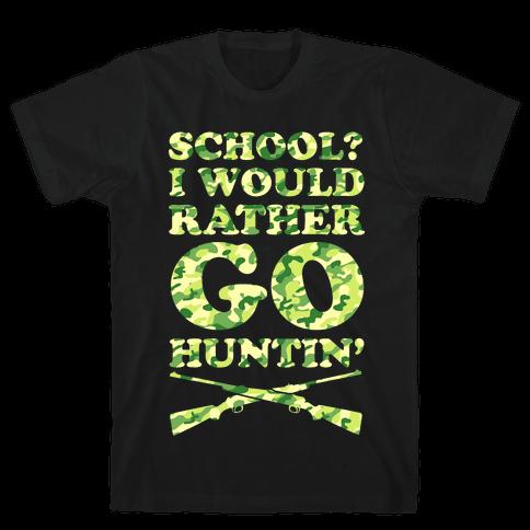 School I Would Rather Go Huntin' Mens T-Shirt