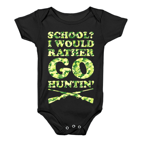 School I Would Rather Go Huntin' Baby Onesy