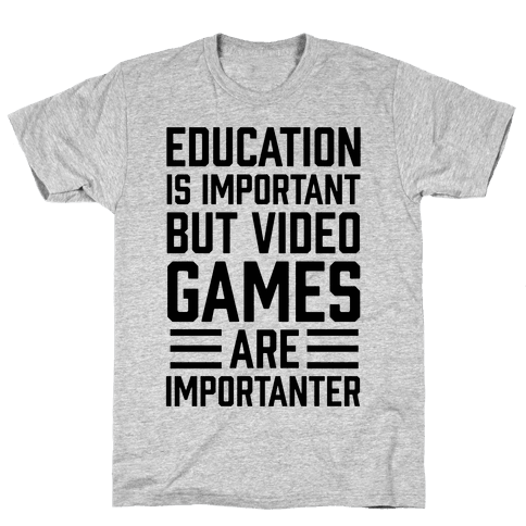 Education Is Important But Video Games Are Importanter Mens T-Shirt