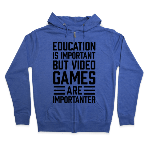 Education Is Important But Video Games Are Importanter Zip Hoodie