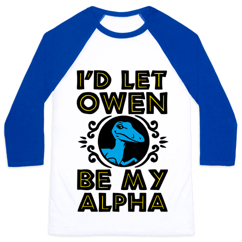 I'd Let Owen Be My Alpha Baseball Tee