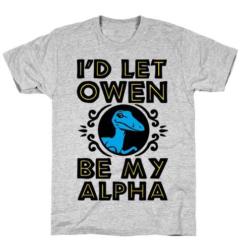 I'd Let Owen Be My Alpha T-Shirt