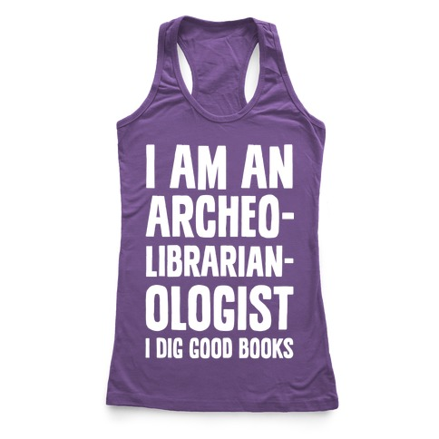 I Am an Archeolibrarianologist Racerback Tank Top