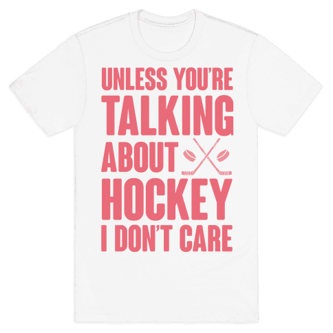 Unless You're Talking About Hockey I Don't Care Mens T-Shirt
