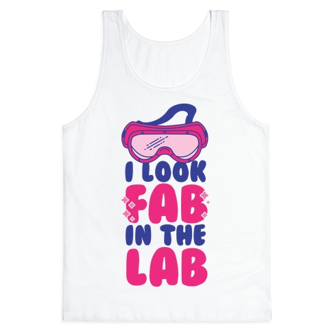 I Look Fab in the Lab Tank Top