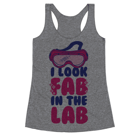 I Look Fab in the Lab Racerback Tank Top
