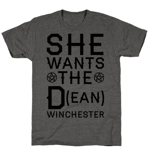 She Wants The D(ean) Winchester T-Shirt