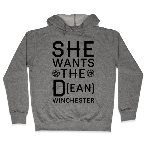 She Wants The D(ean) Winchester Hooded Sweatshirt
