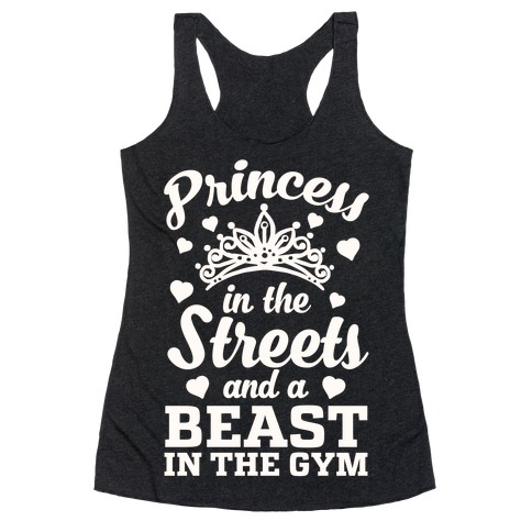 Princess In The Streets And A Beast At The Gym Racerback Tank Top
