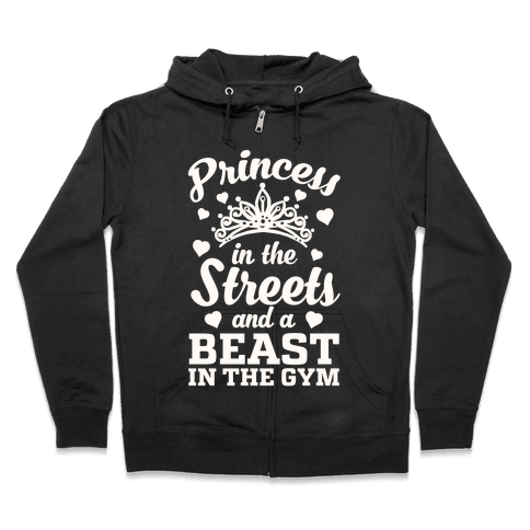 Princess In The Streets And A Beast At The Gym Zip Hoodie