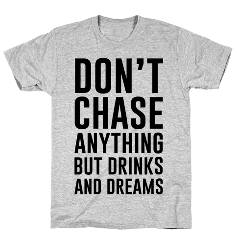 Don't Chase Anything Mens T-Shirt