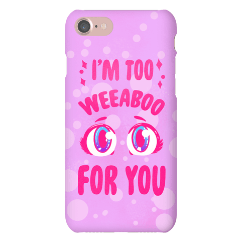 I'm Too Weeaboo For You Phone Case
