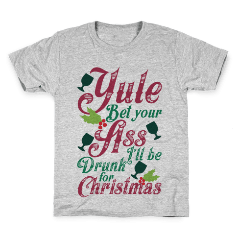 Yule Bet Your Ass I'll Be Drunk For Christmas Kids T-Shirt