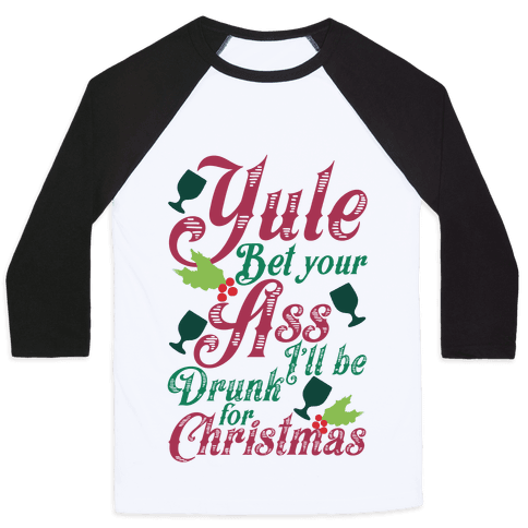 Yule Bet Your Ass I'll Be Drunk For Christmas Baseball Tee